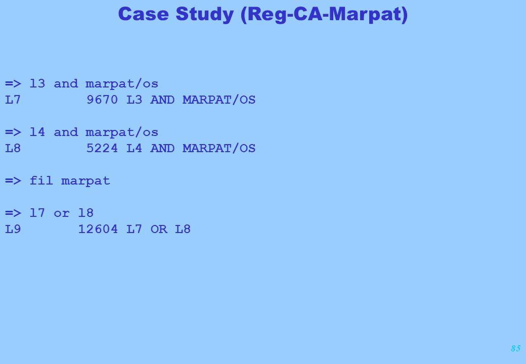 85 => l3 and marpat/os L7 9670 L3 AND MARPAT/OS => l4 and marpat/os L8 5224 L4 AND MARPAT/OS => fil marpat => l7 or l8 L9 12604 L7 OR L8 Case Study (R