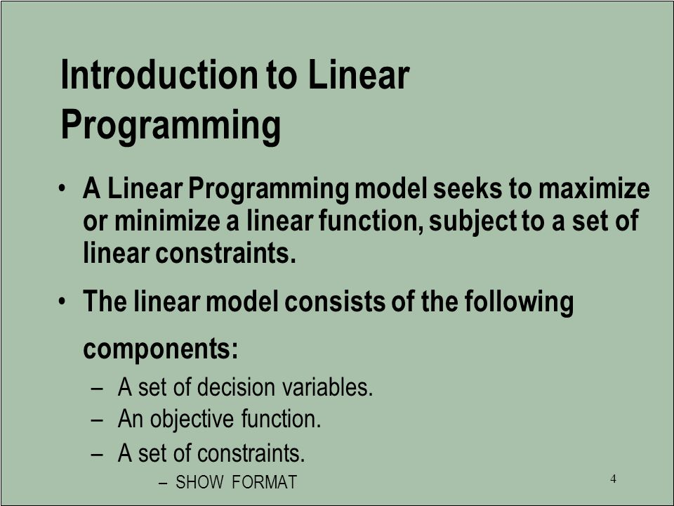 3 Objectives - continued –Sensitivity analysis concepts: Reduced costs Range of optimality--LIGHTLY Shadow prices Range of feasibility--LIGHTLY Complementary slackness Added constraints / variables –Computer solution of linear programming models WINQSB EXCEL LINDO