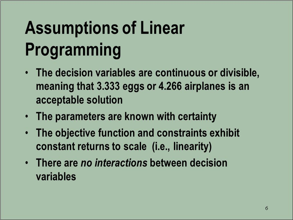 5 The Importance of Linear Programming –Many real static problems lend themselves to linear programming formulations.