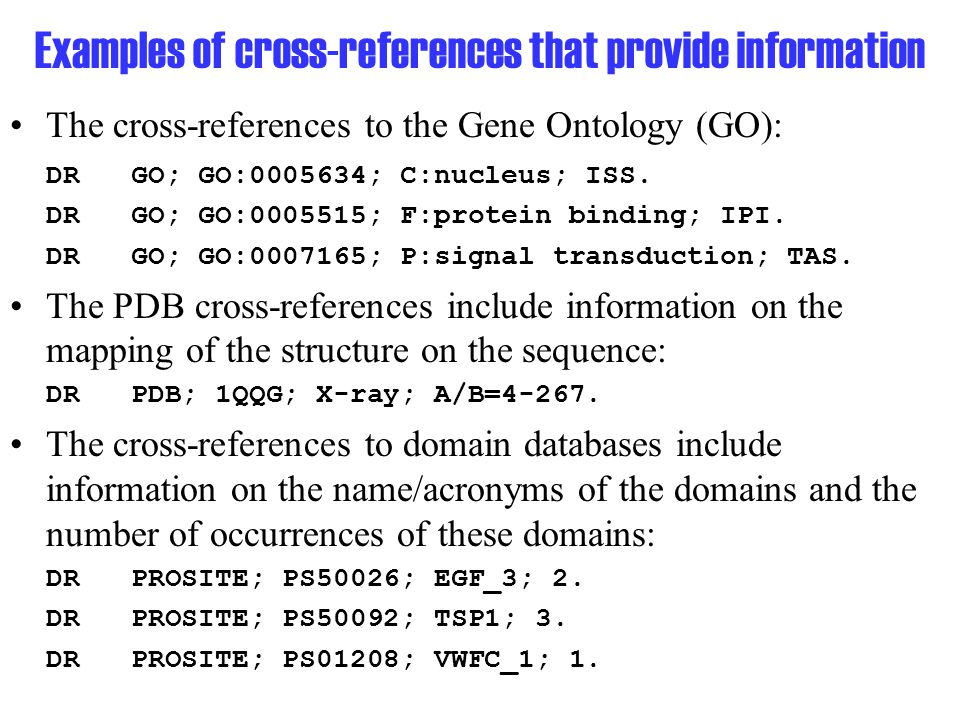 Examples of cross-references that provide information The cross-references to the Gene Ontology (GO): DR GO; GO:0005634; C:nucleus; ISS.