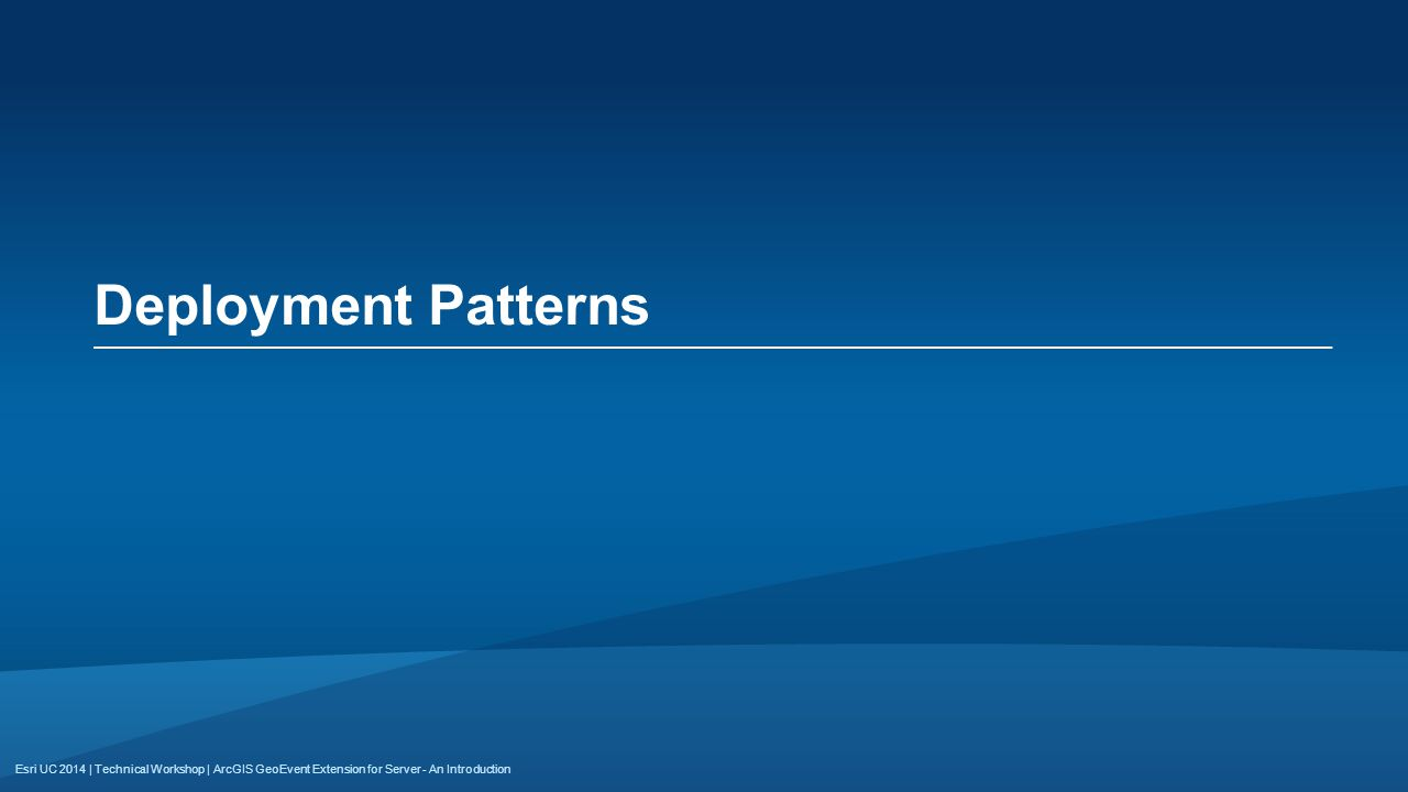Esri UC 2014 | Technical Workshop | Deployment Patterns ArcGIS GeoEvent Extension for Server - An Introduction