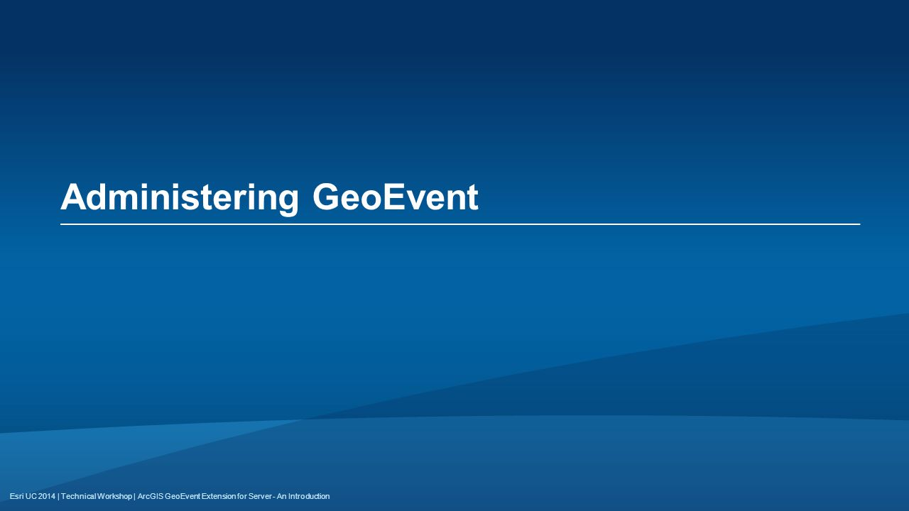 Esri UC 2014 | Technical Workshop | Administering GeoEvent ArcGIS GeoEvent Extension for Server - An Introduction