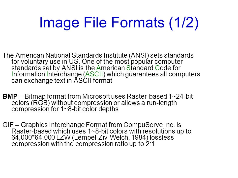 Image File Formats (1/2) The American National Standards Institute (ANSI) sets standards for voluntary use in US.