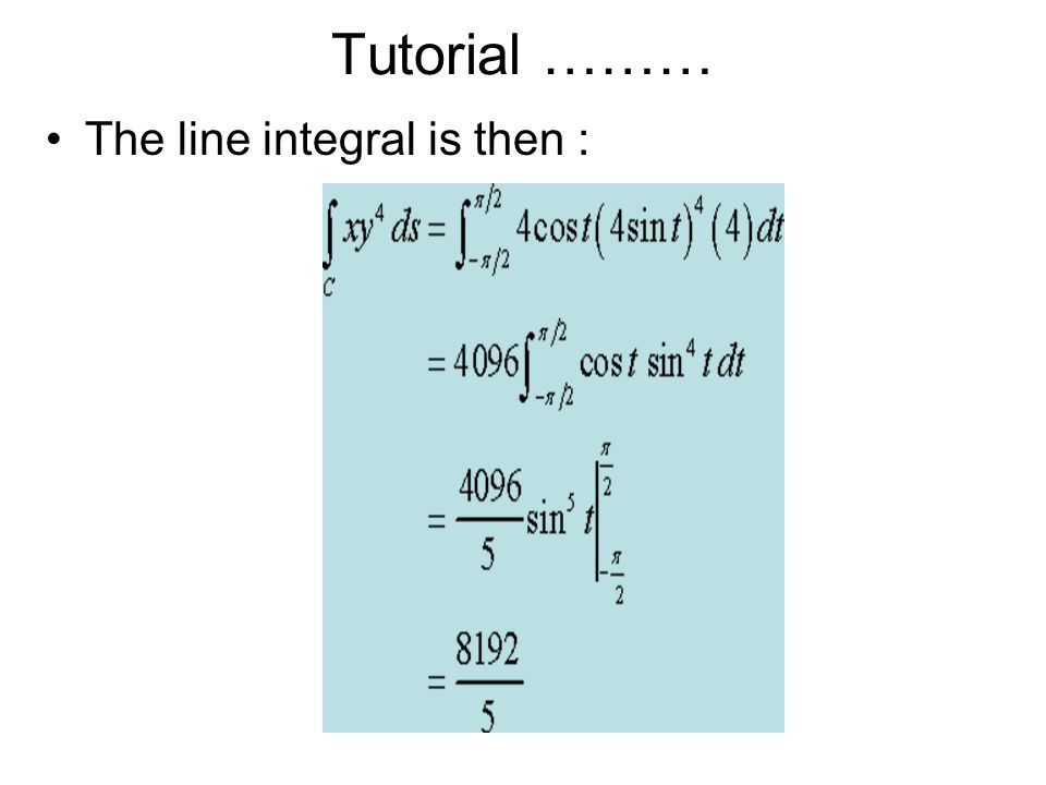 Tutorial ……… The line integral is then :