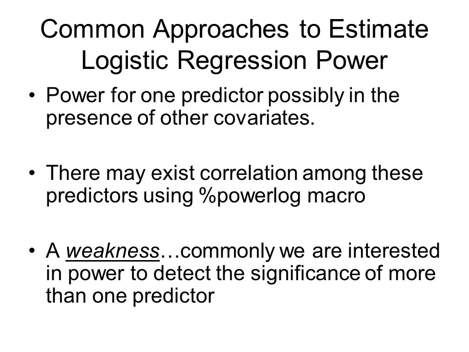 Common Approaches to Estimate Logistic Regression Power Power for one predictor possibly in the presence of other covariates.