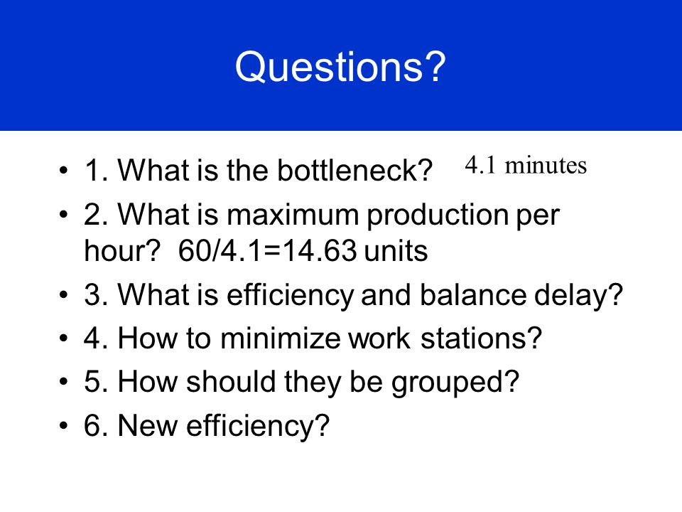 Questions. 1. What is the bottleneck. 2. What is maximum production per hour.