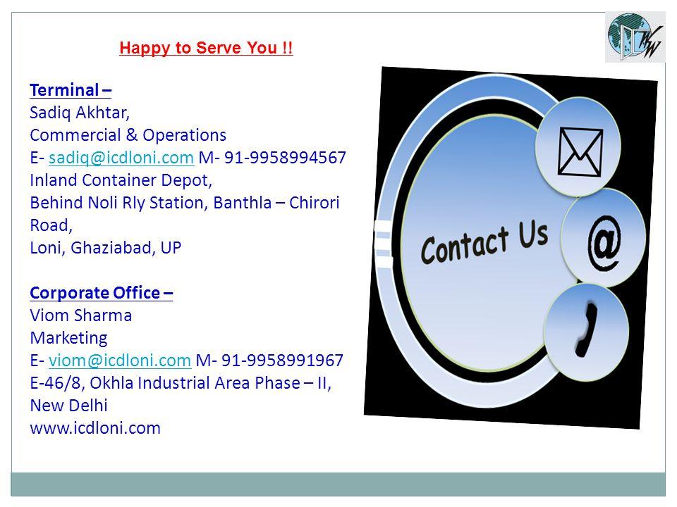 Happy to Serve You !! Terminal – Sadiq Akhtar, Commercial & Operations E- sadiq@icdloni.com M- 91-9958994567sadiq@icdloni.com Inland Container Depot,