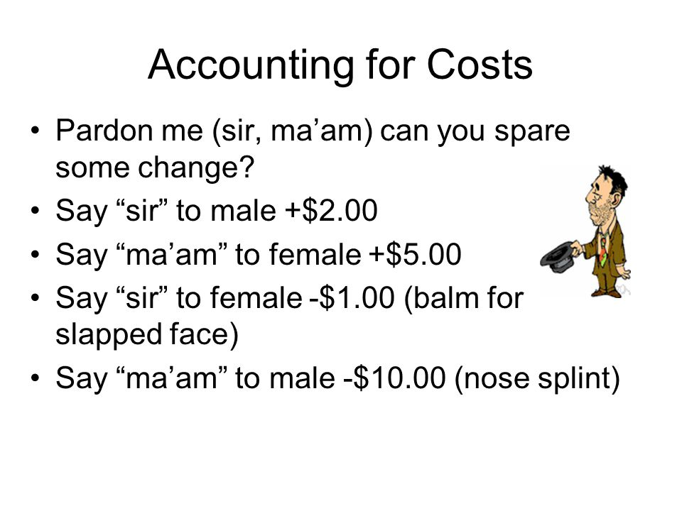 Accounting for Costs Pardon me (sir, ma'am) can you spare some change.