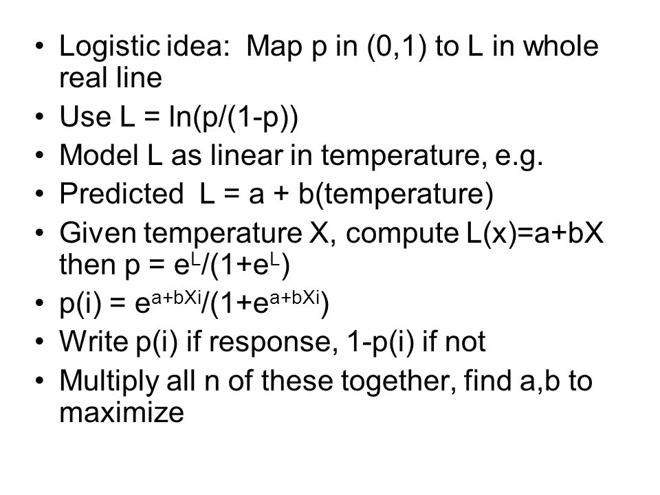 Logistic idea: Map p in (0,1) to L in whole real line Use L = ln(p/(1-p)) Model L as linear in temperature, e.g.