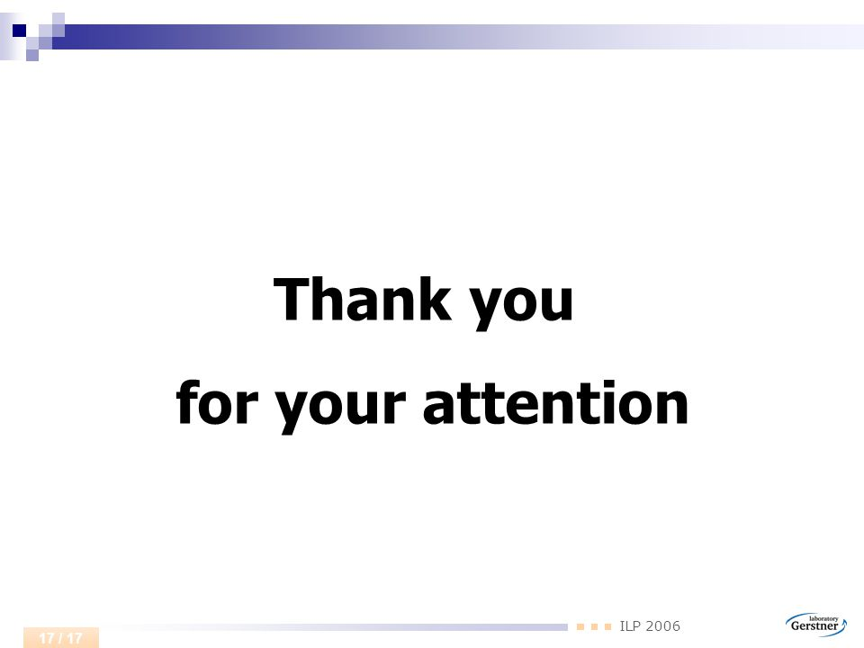 ILP 2006 17 / 17 Thank you for your attention