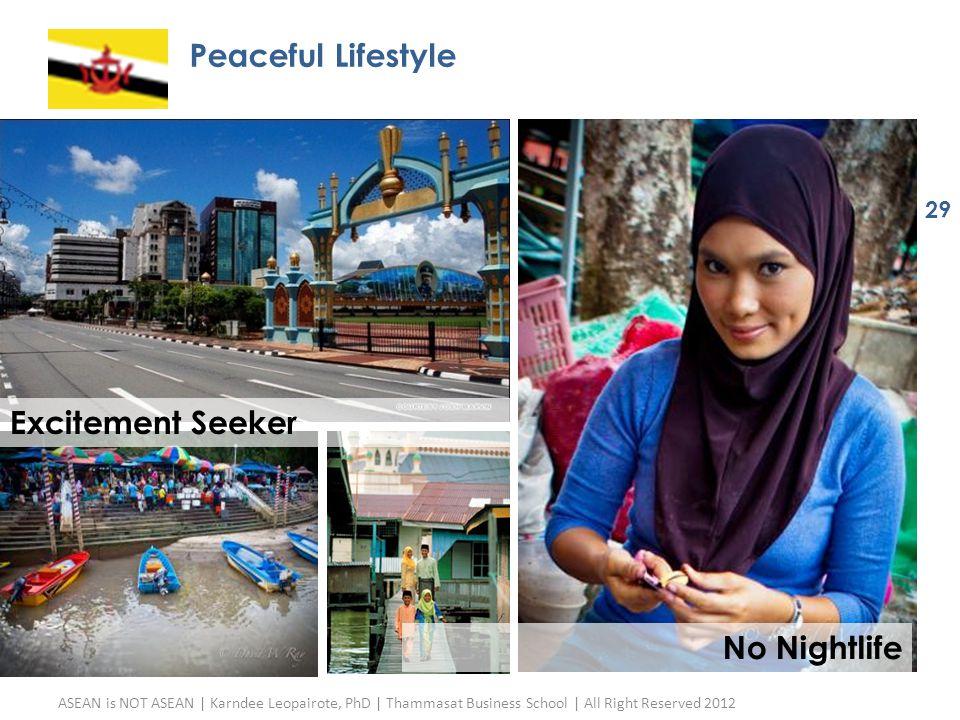 Peaceful Lifestyle ASEAN is NOT ASEAN | Karndee Leopairote, PhD | Thammasat Business School | All Right Reserved 2012 29 Excitement Seeker No Nightlif