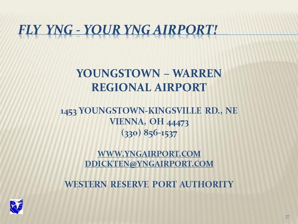 YOUNGSTOWN – WARREN REGIONAL AIRPORT 1453 YOUNGSTOWN-KINGSVILLE RD., NE VIENNA, OH 44473 (330) 856-1537 WWW.YNGAIRPORT.COM DDICKTEN@YNGAIRPORT.COM WESTERN RESERVE PORT AUTHORITY 37