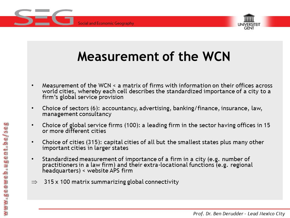 Prof. Dr. Ben Derudder – Lead Mexico City Measurement of the WCN Measurement of the WCN < a matrix of firms with information on their offices across w