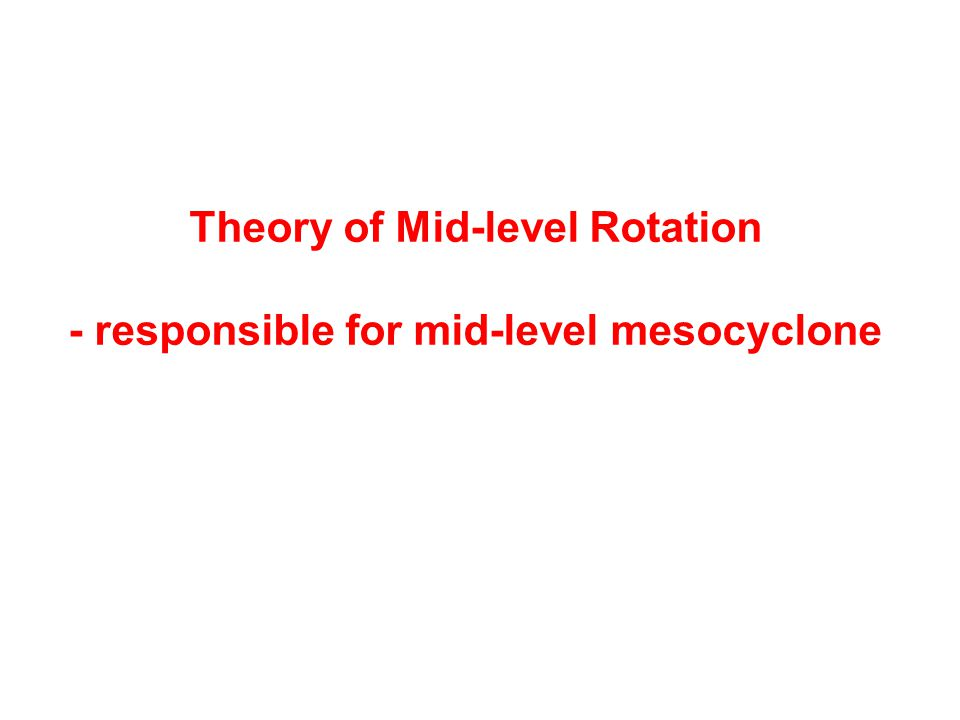 Theory of Mid-level Rotation - responsible for mid-level mesocyclone