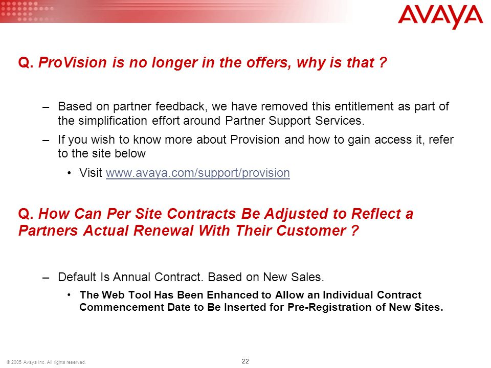 22 © 2005 Avaya Inc. All rights reserved. Q. ProVision is no longer in the offers, why is that .