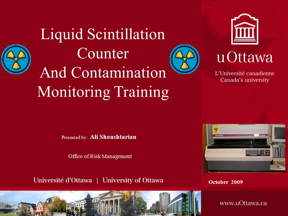 Liquid Scintillation Counter And Contamination Monitoring Training Presented by: Ali Shoushtarian Office of Risk Management October 2009