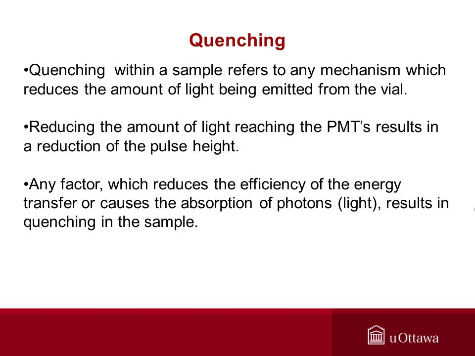 Quenching Quenching within a sample refers to any mechanism which reduces the amount of light being emitted from the vial.