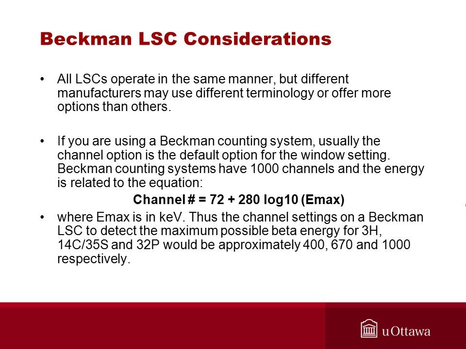 Beckman LSC Considerations All LSCs operate in the same manner, but different manufacturers may use different terminology or offer more options than others.