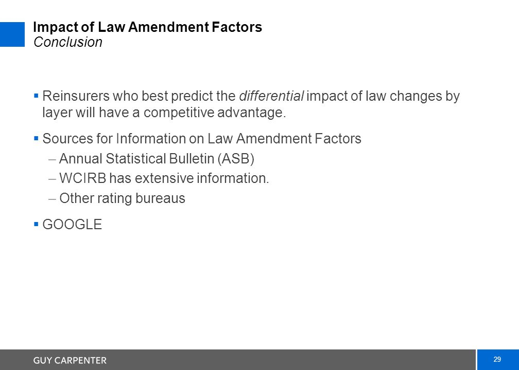29 Impact of Law Amendment Factors Conclusion  Reinsurers who best predict the differential impact of law changes by layer will have a competitive advantage.