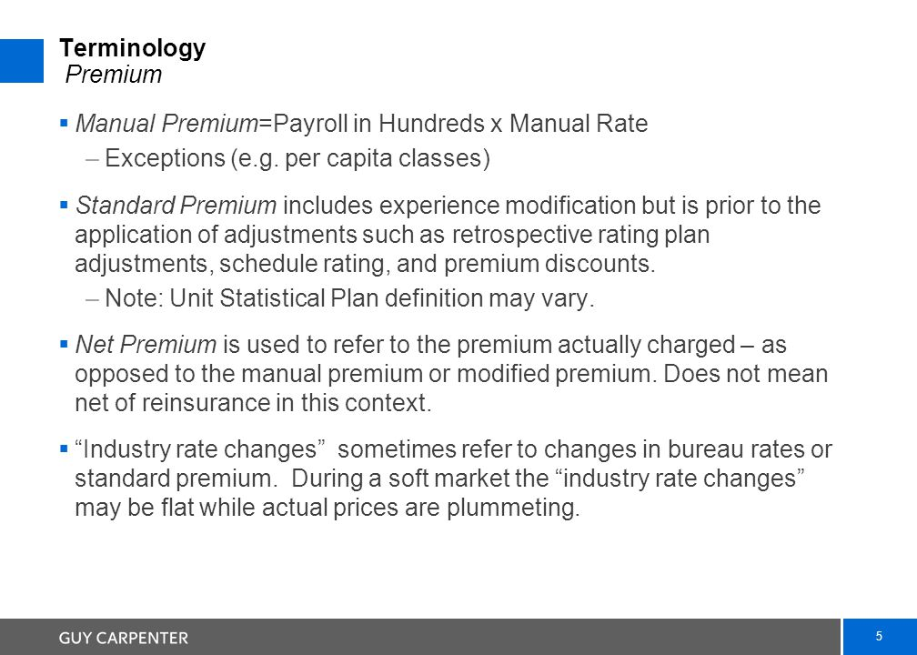 5 Terminology Premium  Manual Premium=Payroll in Hundreds x Manual Rate –Exceptions (e.g.