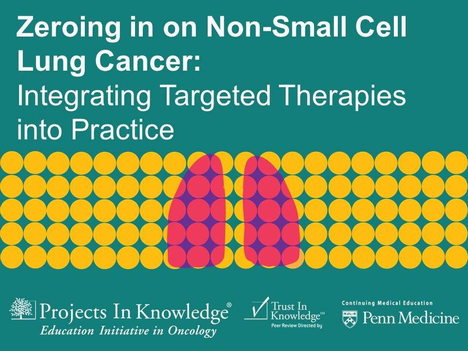 Zeroing in on Non-Small Cell Lung Cancer: Integrating Targeted Therapies into Practice