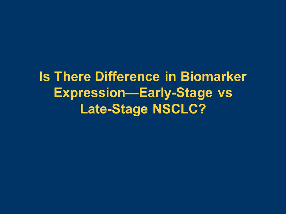 Is There Difference in Biomarker Expression—Early-Stage vs Late-Stage NSCLC?