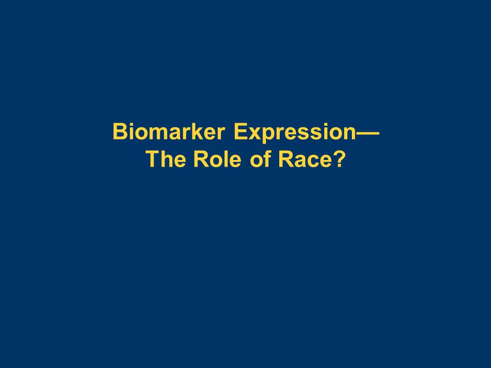 Biomarker Expression— The Role of Race?