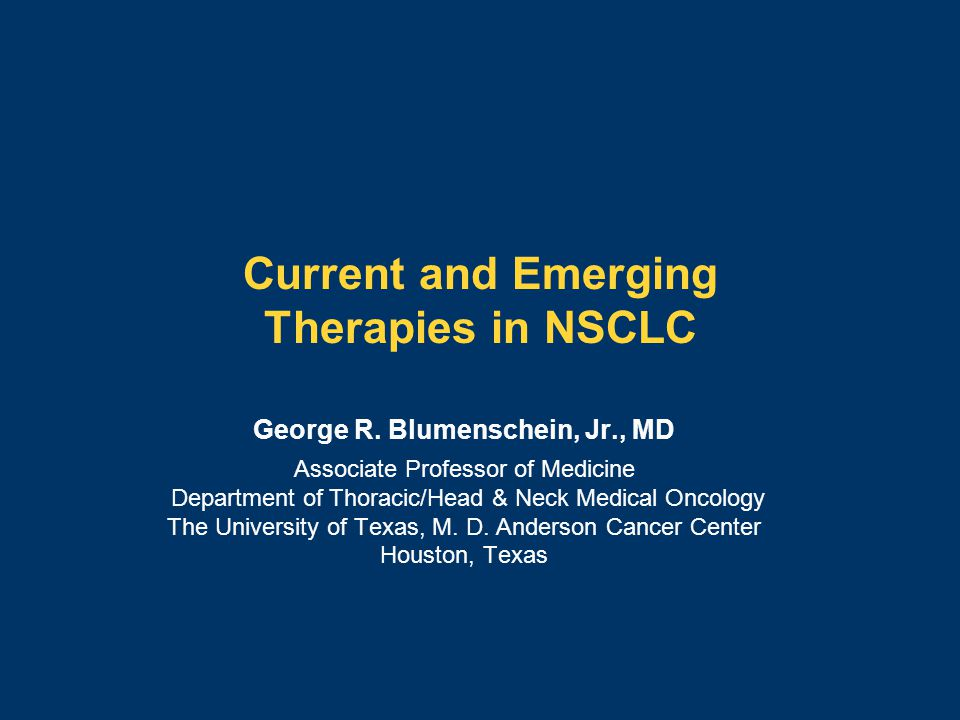 Current and Emerging Therapies in NSCLC George R.