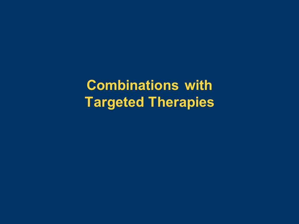 Combinations with Targeted Therapies