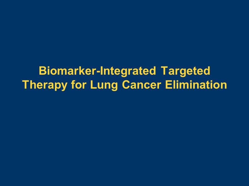 Biomarker-Integrated Targeted Therapy for Lung Cancer Elimination