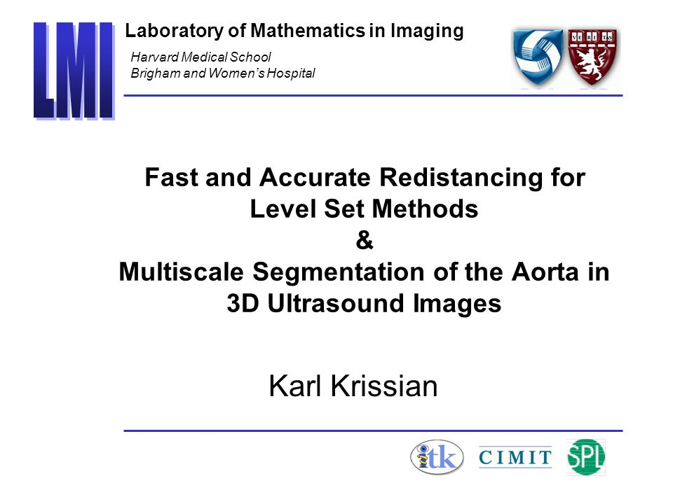 McGill Montreal 2003 Magnetic Resonance Angiography initial iso-surface Fast Marching resultFast Chamfer result Resampling Minimal curvature Speed up: Narrow Band Dist x 7 Total Processing x 2 Multi-Threading x 6