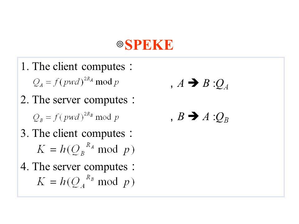 1.The client computes : , A  B :Q A 2. The server computes : , B  A :Q B 3.