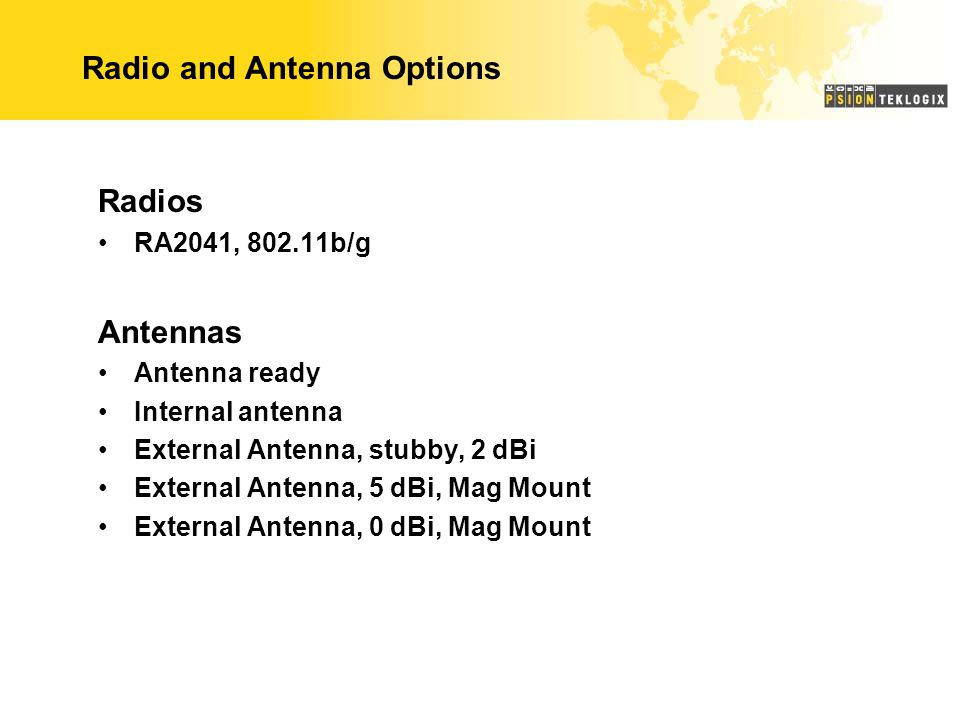 Radio and Antenna Options Radios RA2041, 802.11b/g Antennas Antenna ready Internal antenna External Antenna, stubby, 2 dBi External Antenna, 5 dBi, Ma