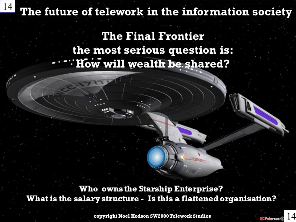 The future of telework in the information society 14 copyright Noel Hodson SW2000 Telework Studies The Final Frontier the most serious question is: How will wealth be shared.