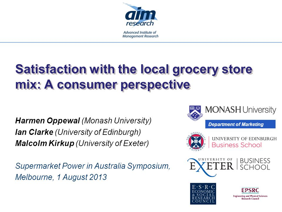 Satisfaction with the local grocery store mix: A consumer perspective Harmen Oppewal (Monash University) Ian Clarke (University of Edinburgh) Malcolm
