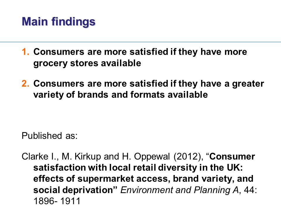 Main findings 1.Consumers are more satisfied if they have more grocery stores available 2.Consumers are more satisfied if they have a greater variety