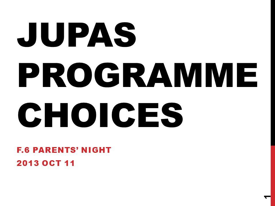 JUPAS PROGRAMME CHOICES F.6 PARENTS' NIGHT 2013 OCT 11 1