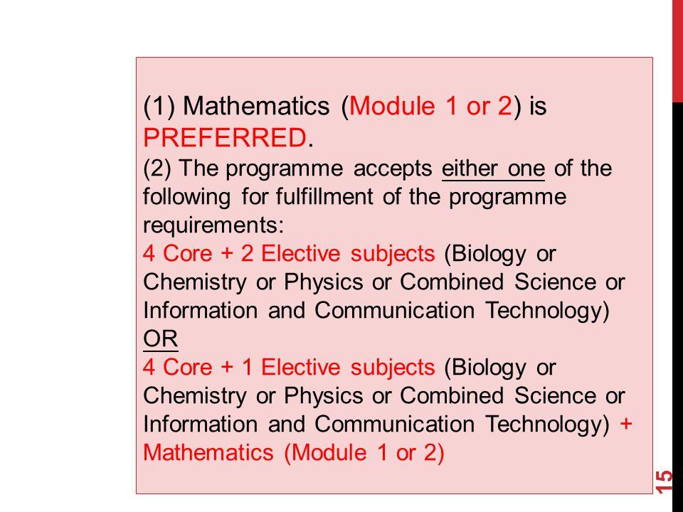 15 (1) Mathematics (Module 1 or 2) is PREFERRED.