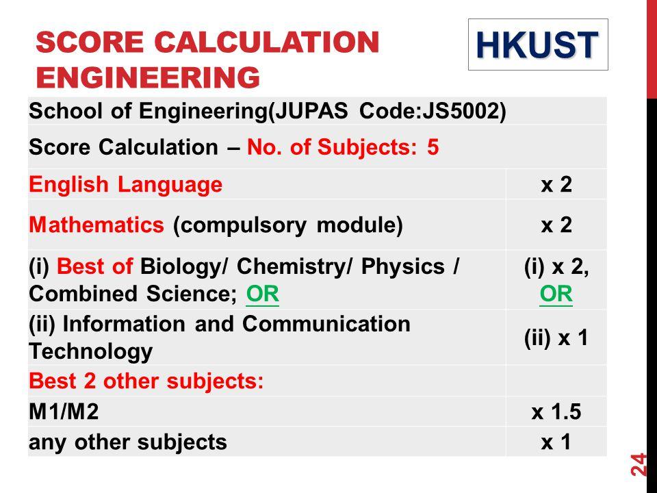 SCORE CALCULATION ENGINEERINGHKUST School of Engineering(JUPAS Code:JS5002) Score Calculation – No.