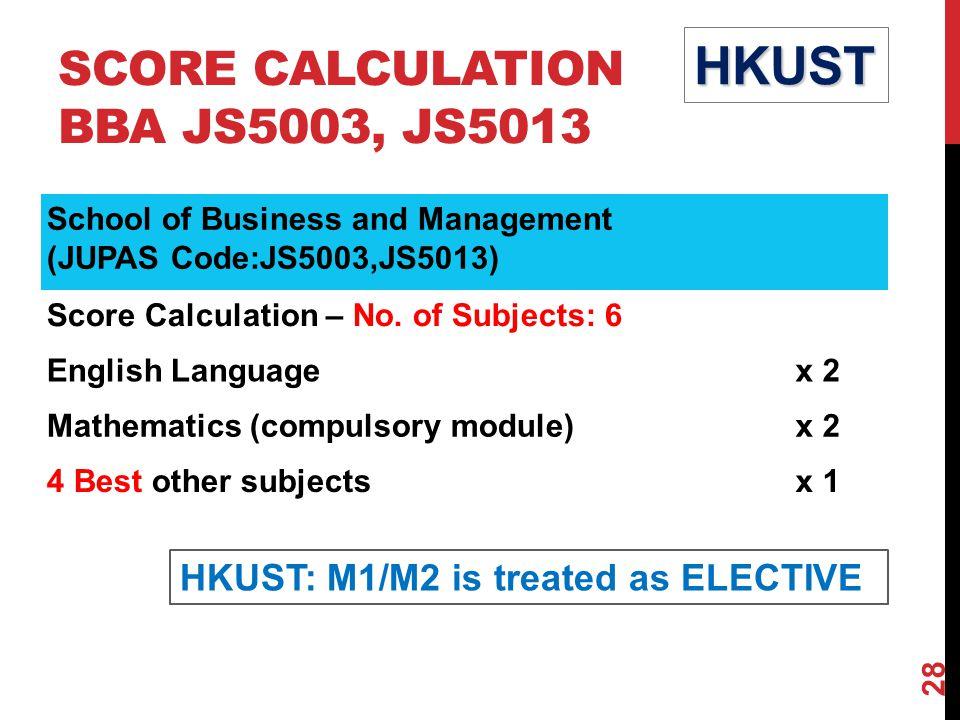 SCORE CALCULATION BBA JS5003, JS5013 HKUST School of Business and Management (JUPAS Code:JS5003,JS5013) Score Calculation – No.