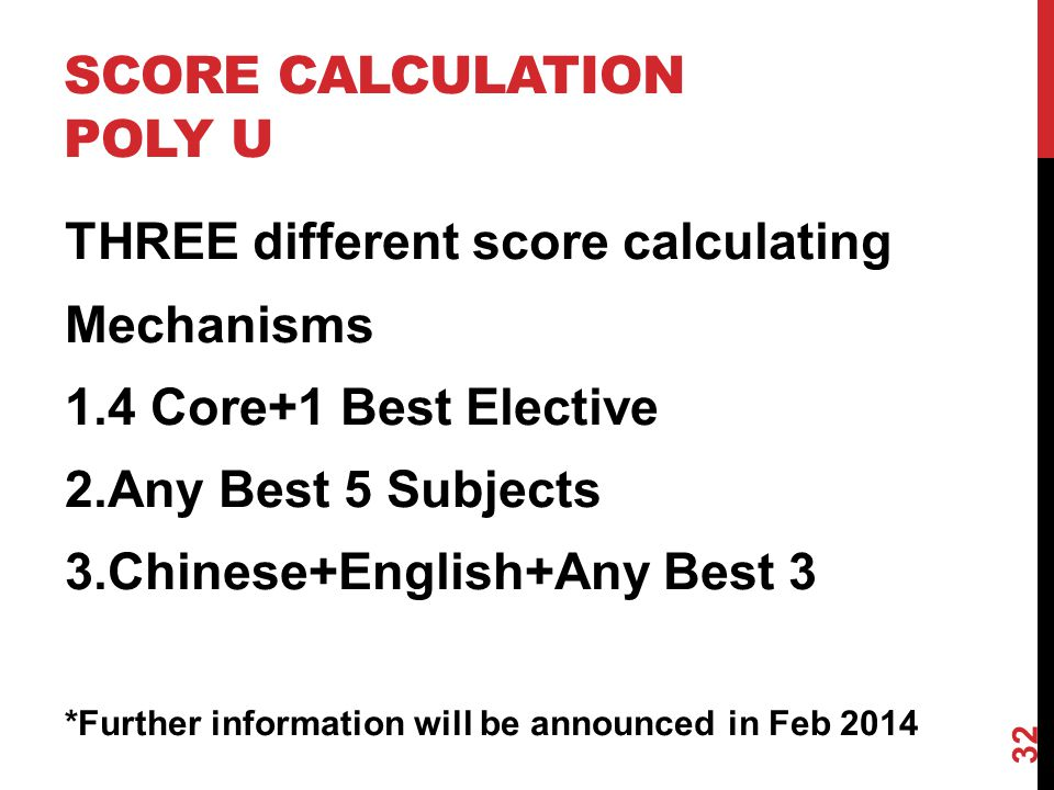 SCORE CALCULATION POLY U THREE different score calculating Mechanisms 1.4 Core+1 Best Elective 2.Any Best 5 Subjects 3.Chinese+English+Any Best 3 *Further information will be announced in Feb 2014 32