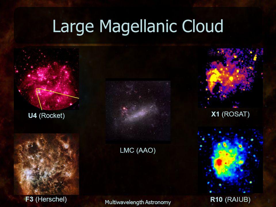 Multiwavelength Astronomy Large Magellanic Cloud LMC (AAO) U4 (Rocket) X1 (ROSAT) F3 (Herschel) R10 (RAIUB)