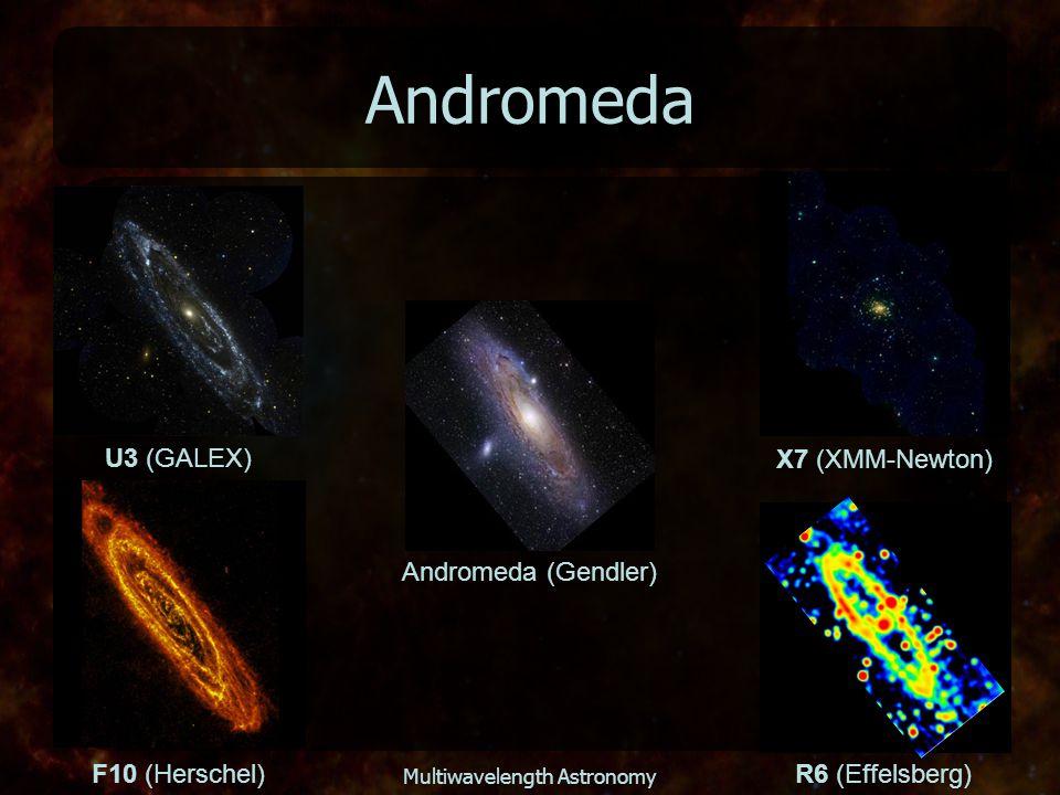 Multiwavelength Astronomy Andromeda Andromeda (Gendler) U3 (GALEX) X7 (XMM-Newton) F10 (Herschel)R6 (Effelsberg)
