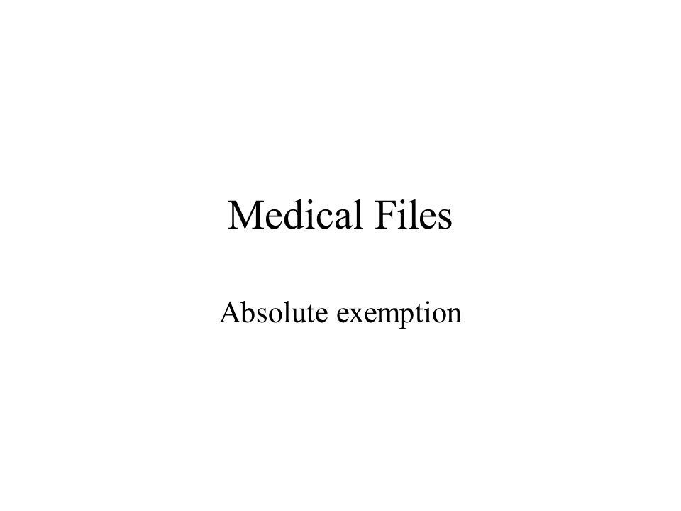 Medical Files Absolute exemption