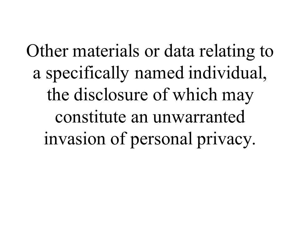 Other materials or data relating to a specifically named individual, the disclosure of which may constitute an unwarranted invasion of personal privacy.