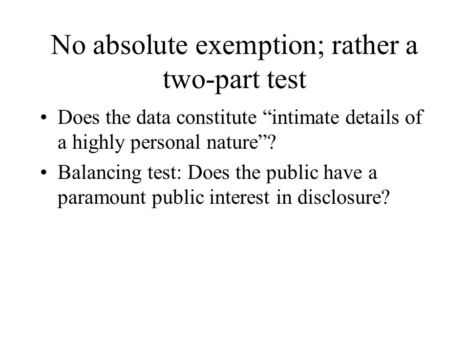 No absolute exemption; rather a two-part test Does the data constitute intimate details of a highly personal nature .