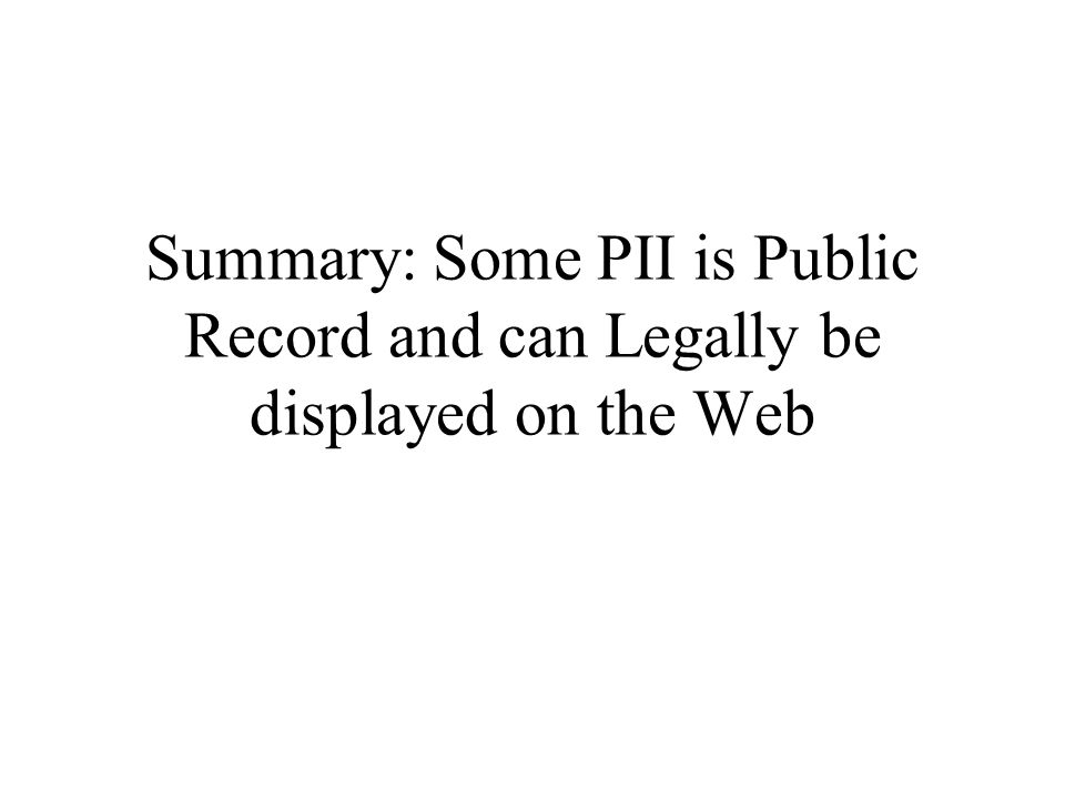 Summary: Some PII is Public Record and can Legally be displayed on the Web