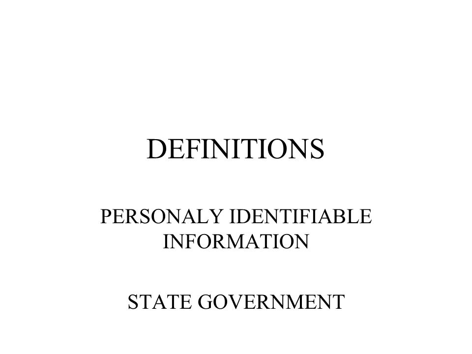 DEFINITIONS PERSONALY IDENTIFIABLE INFORMATION STATE GOVERNMENT