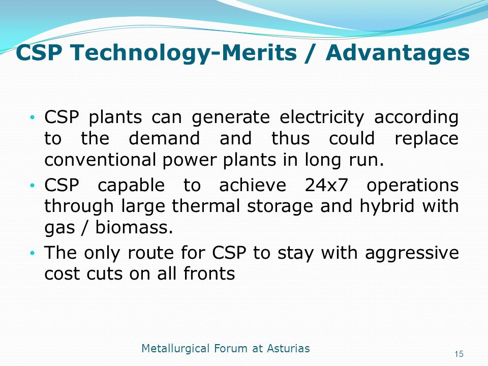 CSP Technology-Merits / Advantages CSP plants can generate electricity according to the demand and thus could replace conventional power plants in lon