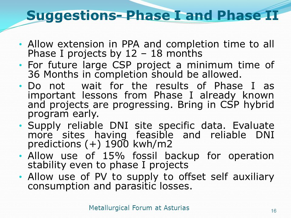 Suggestions- Phase I and Phase II Allow extension in PPA and completion time to all Phase I projects by 12 – 18 months For future large CSP project a